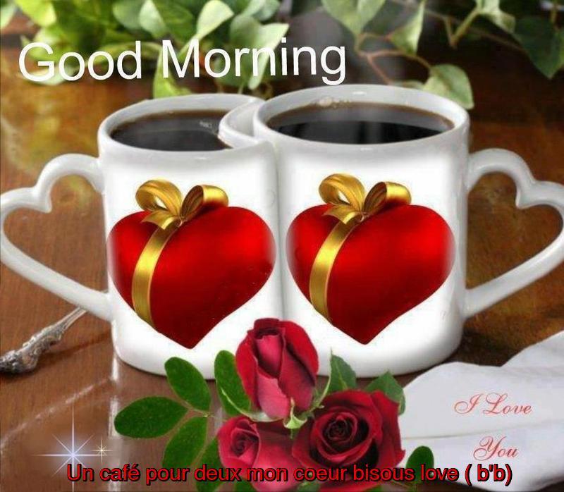 Bonjour De Bon Matin Mon Coeur Avec Le Café En Partage Love